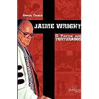 Jaime Wright: O pastor dos torturados