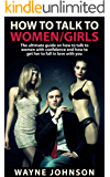 How To Talk To Women/Girls: The Ultimate On How To Talk To Ladies With Confidence and How To Get Her To Fall In Love With You (Talk to Girl, How To Impress ... How To Flirt With a Girl/Lady Book 1)