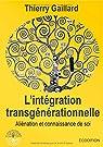 L'intégration transgénérationnelle, Aliénation et connaissance de soi par Gaillard