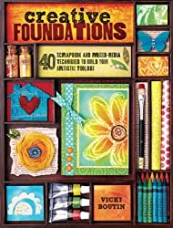 Creative Foundations: 40 Scrapbook and Mixed Media Techniques to Build Your Artistic Toolbox