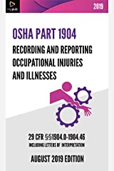 OSHA Recordkeeping - Part 1904 - Recording and Reporting Occupational Injuries and Illnesses: [AUGUST 2019 EDITION] Kindle Edition
