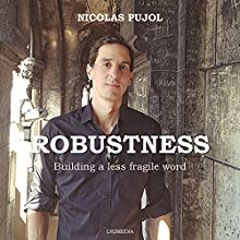 Robustness: Building a Less-Fragile World Audiobook by Nicolas Pujol Narrated by Austin Vanfleet