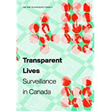 Transparent Lives: Surveillance in Canada (The New Transparency Project)