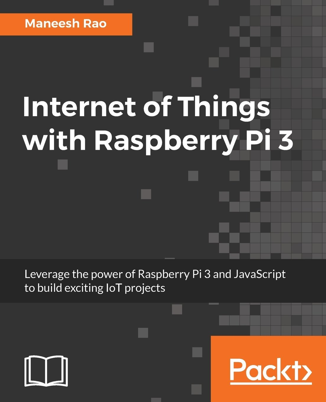 Internet Of Things With Raspberry Pi 3  Leverage The Power Of Raspberry Pi 3 And JavaScript To Build Exciting IoT Projects  English Edition