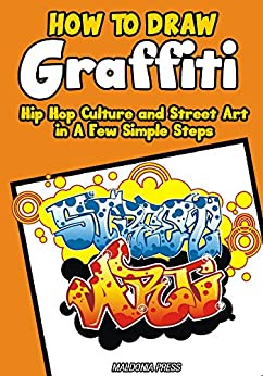 How to draw graffiti hip hop culture and street art in a for How to draw lettering book