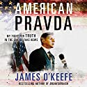 American Pravda: My Fight for Truth in the Era of Fake News Audiobook by James O'Keefe Narrated by James O'Keefe