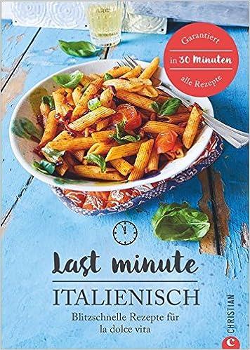Italienisch-Kochbuch: Last Minute Italienisch. Blitzschnelle ...