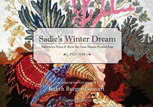 (Sadie's Winter Dream: Fishermen's Wives & Maine Sea Coast Mission Hooked Rugs, 1923-1938)