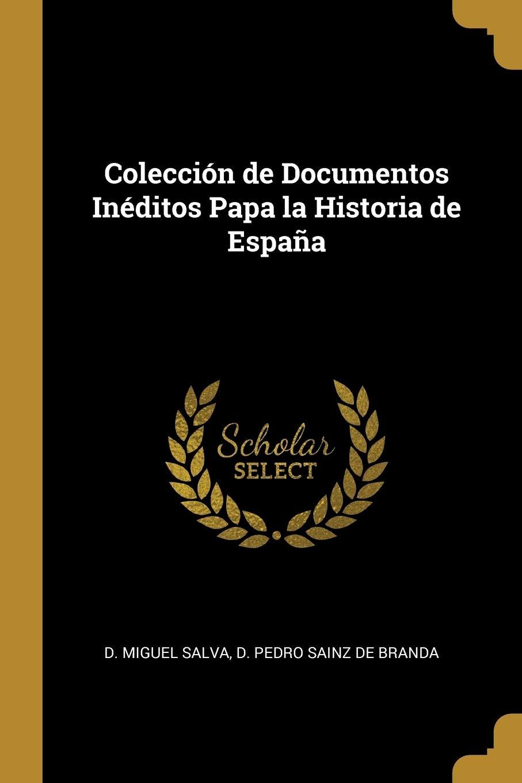 Colección de Documentos Inéditos Papa la Historia de España: Amazon.es: Salva, D. Miguel, De Branda, D. Pedro Sainz: Libros