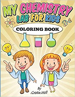 my chemistry lab for kids coloring book cristie will 9781512194432 amazoncom books - Chemistry Coloring Book