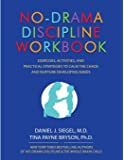 No-Drama Discipline Workbook: Exercises, Activities, and Practical Strategies to Calm The Chaos and Nurture Developing…