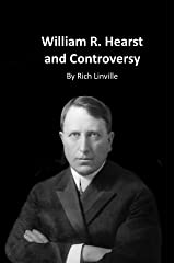 William R. Hearst and Controversy (History Book 4) Kindle Edition