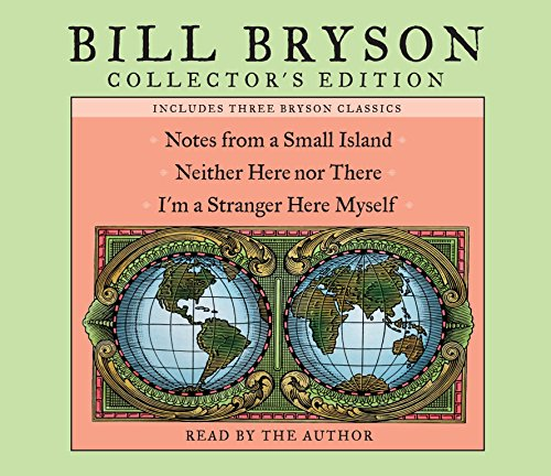 Bill Bryson Collector's Edition: Notes from a Small Island, Neither Here Nor There, and I'm a Stranger Here Myself