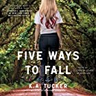 Five Ways to Fall: A Novel Audiobook by K. A. Tucker Narrated by Elizabeth Louise, Deacon Lee
