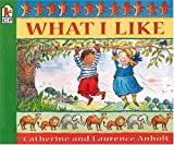 What I Like, Catherine Anholt, Laurence Anholt, 0763605859