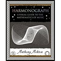Harmonograph: A Visual Guide to the Mathematics of Music (Wooden Books Gift Book) by Ashton, Anthony (2005)