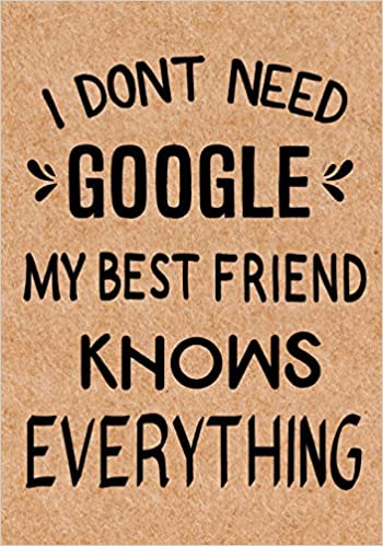 I Dont Need Google My Best Friend Knows Everything Journal Diary Inspirational Lined Writing Notebook