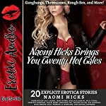 Naomi Hicks Brings You 20 Hot Tales: Gangbangs, Threesomes, Rough Sex, and More!: 20 Explicit Erotica Stories | Naomi Hicks