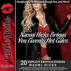 Naomi Hicks Brings You 20 Hot Tales: Gangbangs, Threesomes, Rough Sex, and More!