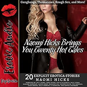 Naomi Hicks Brings You 20 Hot Tales: Gangbangs, Threesomes, Rough Sex, and More! Audiobook