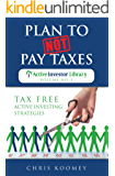 Plan to Not Pay Taxes: Tax Free Active Investing Strategies (The Active Investor Library Book 1)