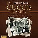 In Guccis Namen: Eine Familiengeschichte von Liebe und Verrat Hörbuch von Patricia Gucci Gesprochen von: Ursula Berlinghof
