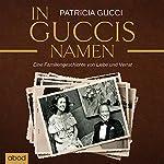 In Guccis Namen: Eine Familiengeschichte von Liebe und Verrat   Patricia Gucci