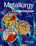 img - for Metallurgy Fundamentals by Daniel A. Brandt (1999-01-31) book / textbook / text book