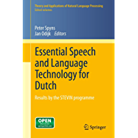 Essential Speech and Language Technology for Dutch: Results by the STEVIN-programme (Theory and Applications of Natural Language Processing Book 14)