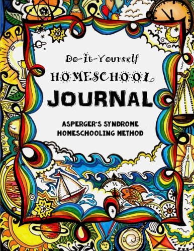 The Asperger's Syndrome Homeschooling Method: Do It Yourself Homeschool Journal