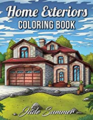 Home Exteriors Coloring Book: An Adult Coloring Book with Beautiful Houses, Cozy Cabins, Luxurious Mansions, C