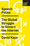 Speech Police: The Global Struggle to Govern the Internet (Columbia Global Reports)