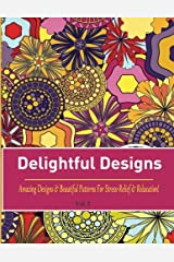 Delightful Designs: Colouring Books for Adults Featuring 25 Amazing Pattern Designs (Delightful Designs Coloring Books) (Volume 2) Paperback