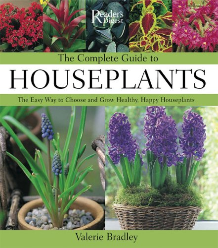 The Complete Guide to Houseplants: The Easy Way to Choose and Grow Healthy, Happy Houseplants