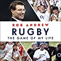 Rugby: The Game of My Life: Battling for England in the Professional Era Audiobook by Rob Andrew Narrated by Nick Underwood