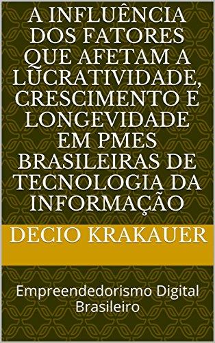 A influência dos fatores que afetam a lucratividade, crescimento e longevidade em PMEs brasileiras de tecnologia da informação: Empreendedorismo Digital Brasileiro