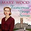 Tomorrow Brings Sorrow Audiobook by Mary Wood Narrated by Annie Aldington