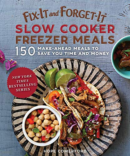 Fix-It and Forget-It Slow Cooker Freezer Meals: 150 Make-Ahead Meals to...