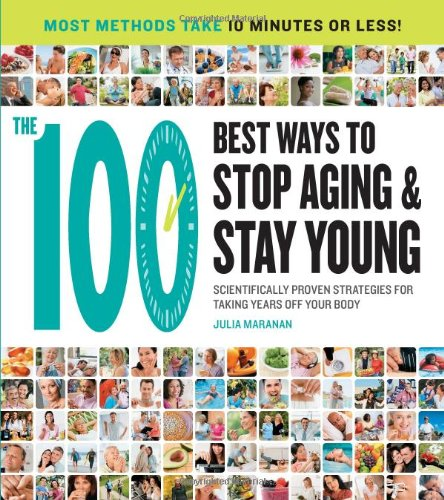 The 100 Best Ways to Stop Aging and Stay Young: Scientifically Proven Strategies for Taking Years Off Your Body ebook