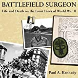 Battlefield Surgeon: Life and Death on the Front Lines of World War II: American Warrior Series