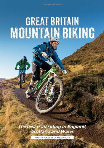 Great Britain Mountain Biking: The Best Trail Riding in England, Scotland and Wales