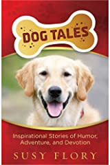 Dog Tales: Inspirational Stories of Humor, Adventure, and Devotion Paperback