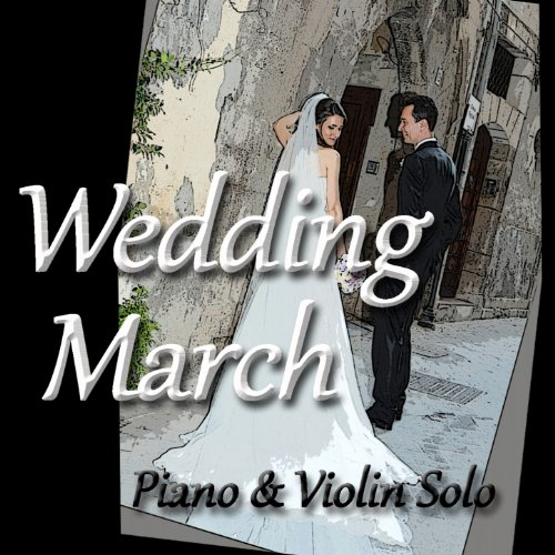 Wedding March (Piano & Violin Solo) By Christen Jean Louis