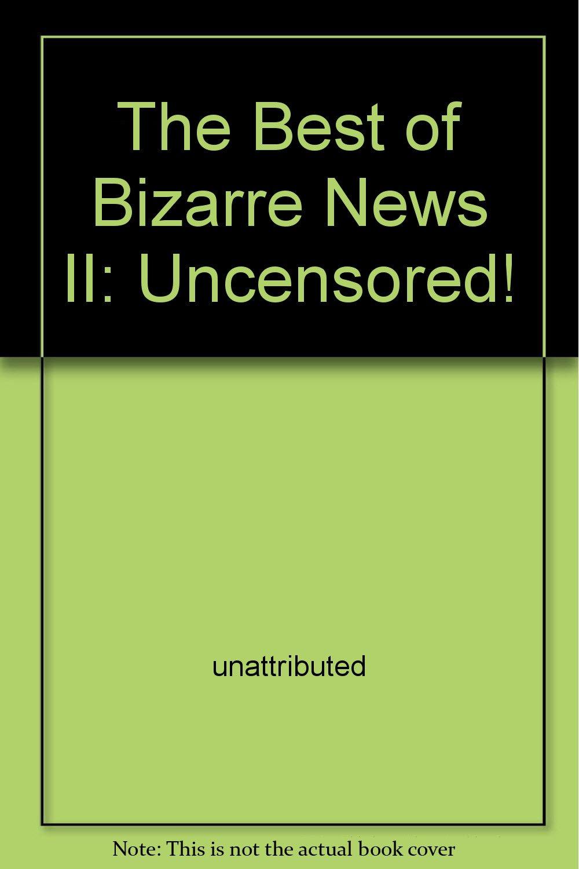 Read Online The Best of Bizarre News II: Uncensored! PDF
