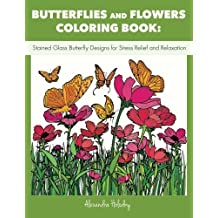 Butterflies and Flowers Coloring Book: Stained Glass Butterfly Designs for Stress Relief and Relaxation (Butterflies Adult Coloring Book, Butterflies Coloring Book)