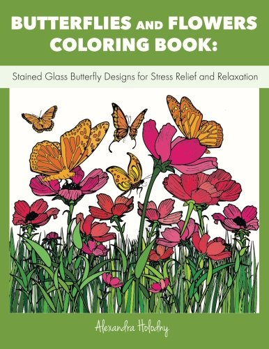 (Butterflies and Flowers Coloring Book: Stained Glass Butterfly Designs for Stress Relief and Relaxation (Butterflies Adult Coloring Book, Butterflies Coloring Book))