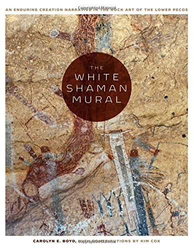 (The White Shaman Mural: An Enduring Creation Narrative in the Rock Art of the Lower Pecos )