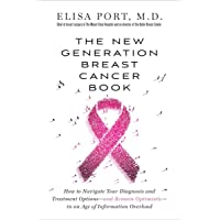 The New Generation Breast Cancer Book: How to Navigate Your Diagnosis and Treatment...