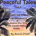 Peaceful Tales, Vol.1: Bedtime Stories for Insomniacs & Anyone Else Who Has Trouble Sleeping Audiobook by Bonnie O'Neill Narrated by Bonnie O'Neill