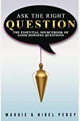 Ask The Right Question: The Essential Sourcebook Of Good Dowsing Questions Paperback